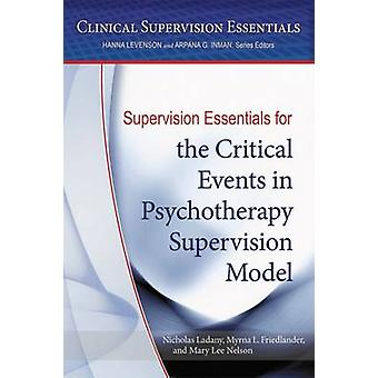 Supervision Essentials for the Critical Events in Psychotherapy Supervision Model by Nicholas LadanyMyrna L. FriedlanderMary Lee. Nelson