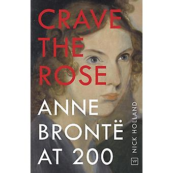 Crave the Rose  Anne Bronte at 200 by Nick Holland
