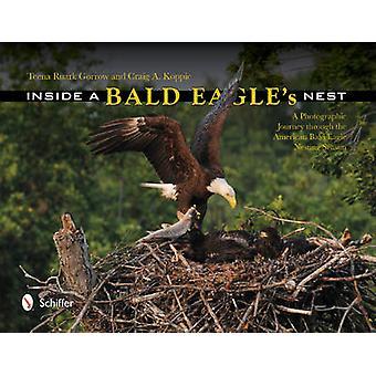 Inside a Bald Eagles Nest by Teena Ruark GorrowCraig A. Koppie