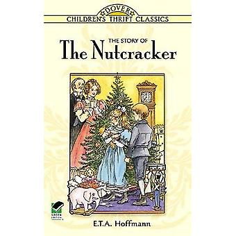 The Story of the Nutcracker by E T A Hoffmann