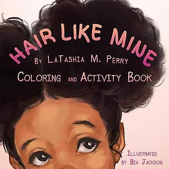 Hair Like Mine Coloring and Activity Book by Perry & LaTashia M
