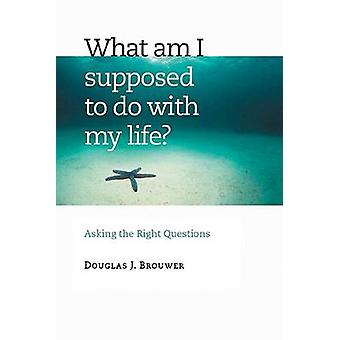 What Am I Supposed to do with My Life? - Learning to Ask Vocational Qu