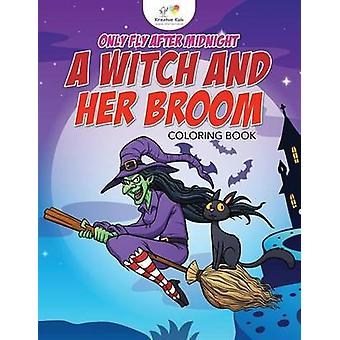 Only Fly After Midnight A Witch and Her Broom Coloring Book by Kreative Kids