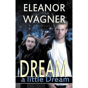 Dream a Little Dream by Wagner & Eleanor