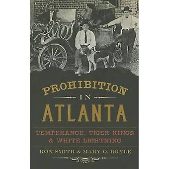 Prohibition in Atlanta - Temperance - Tiger Kings & White Lightning by