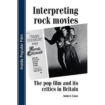 Interpreting Rock Movies Pop Film and Its Critics in Britain by Caine & Andrew