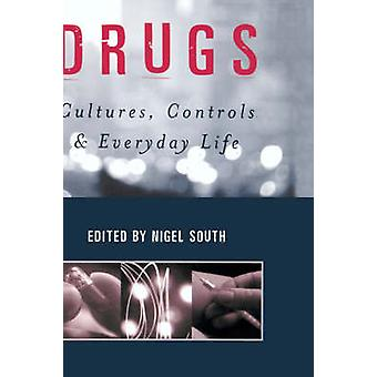 Drugs Cultures Controls and Everyday Life by South & Nigel