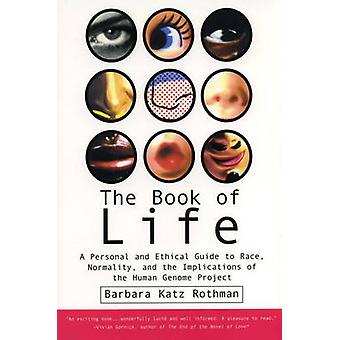 The Book of Life A Personal and Ethical Guide to Race Normality and the Human Gene Study by Rothman & Barbara Katz