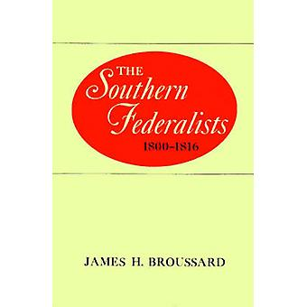 The Southern Federalists 18001816 by Broussard & James H.