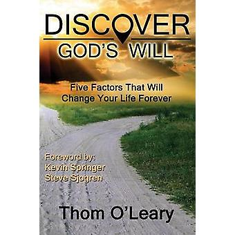 Discover Gods WillFive Factors That Will Change Your Life Forever by OLeary & Thom