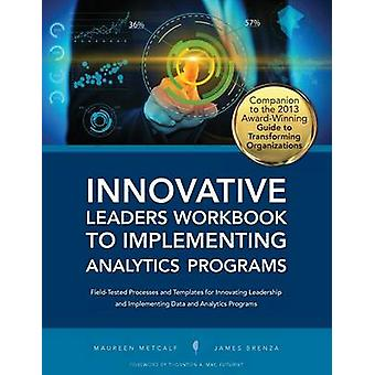 Innovative Leaders Workbook to Implementiung Analytics Programs by Metcalf & Maureen
