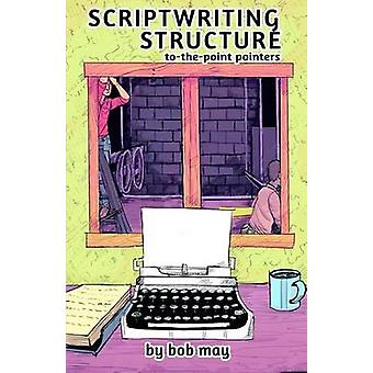 Scriptwriting Structure TothePoint Pointers by May & Bob