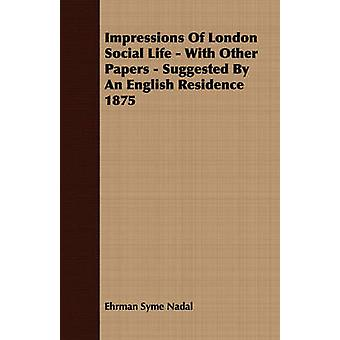 Impressions of London Social Life  With Other Papers  Suggested by an English Residence 1875 by Nadal & Ehrman Syme
