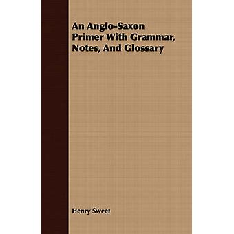 An AngloSaxon Primer With Grammar Notes And Glossary by Sweet & Henry