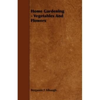 Home Gardening  Vegetables and Flowers by Albaugh & Benjamin Franklin