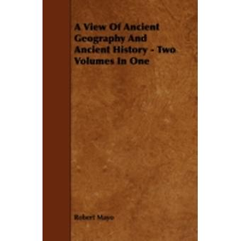 A View of Ancient Geography and Ancient History  Two Volumes in One by Mayo & Robert