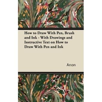 How to Draw With Pen Brush and Ink  With Drawings and Instructive Text on How to Draw With Pen and Ink by Anon