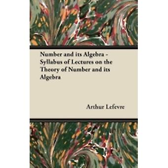 Number and its Algebra  Syllabus of Lectures on the Theory of Number and its Algebra by Lefevre & Arthur