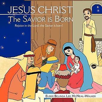 JESUS KRISTUS Frelseren er født Fryder seg over Herren Frelseren er født av McNealWalker & Eldste Belinda Lee