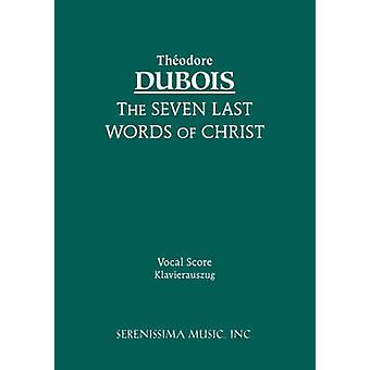 The Seven Last Words of Christ Vocal score by Dubois & Theodore