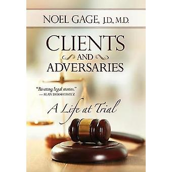 Clients and Adversaries A Life at Trial by Gage & Noel