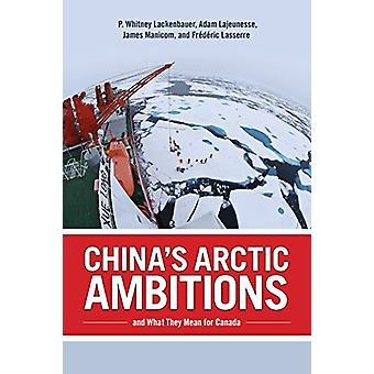 China's Arctic Ambitions and What They Mean for Canada by P. Whitney