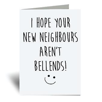 Jeg håber, at dine nye naboer Aren't Bellends A6 Lykønskningskort