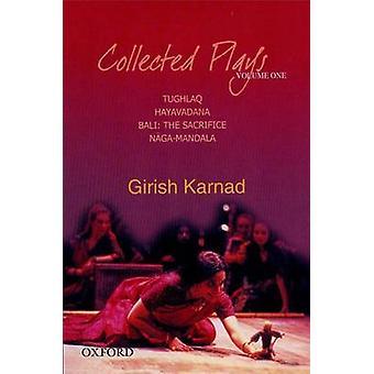 Collected Plays - Tughlaq - Hayavadana - Bali - The Sacrifice - Naga-Ma