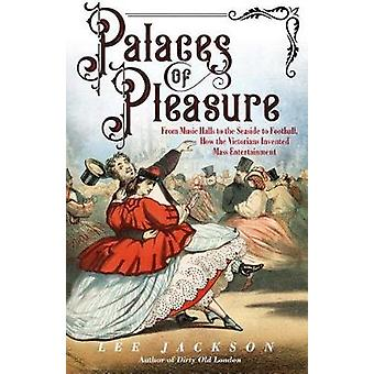 Palaces of Pleasure - From Music Halls to the Seaside to Football - Ho