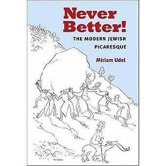 Never Better! - The Modern Jewish Picaresque by Miriam Udel - 97804720