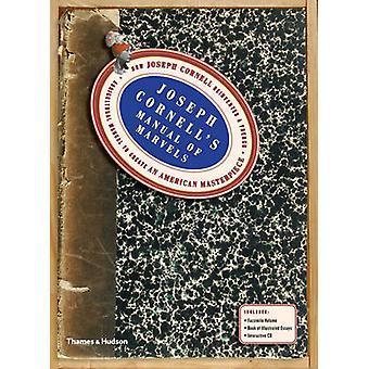Joseph Cornells Manual of Marvels - How Joseph Cornell Reinvented a Fr