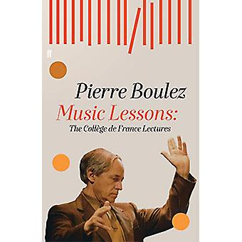Music Lessons - The College de France Lectures by Pierre Boulez - 9780