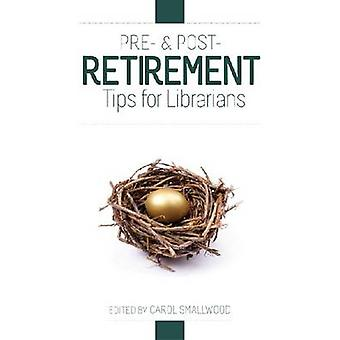 Pre- and Post-Retirement Tips for Librarians by Carol Smallwood - 978