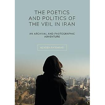 The Poetics and Politics of the Veil in Iran - An Archival and Photog