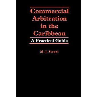 Commercial Arbitration in the Caribbean - A Practical Guide by M.J. St