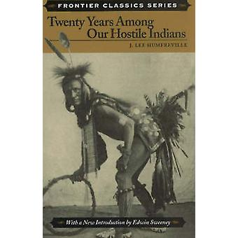 Twenty Years Among Our Hostile Indians by J.Lee Humfreville - 9780811