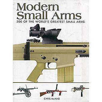 Modern Small Arms - 300 of the World's Greatest Small Arms by Chris Mc