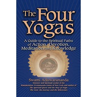 The Four Yogas - A Guide to the Spiritual Paths of Action - Devotion -