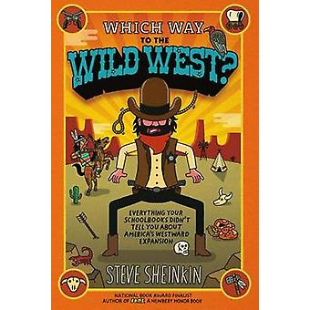 Which Way to the Wild West? - Everything Your Schoolbooks Didn't Tell