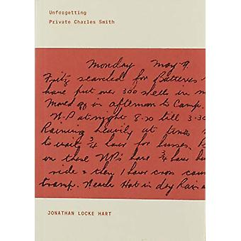 Unforgetting Private Charles Smith by Jonathan Locke Hart - 978177199