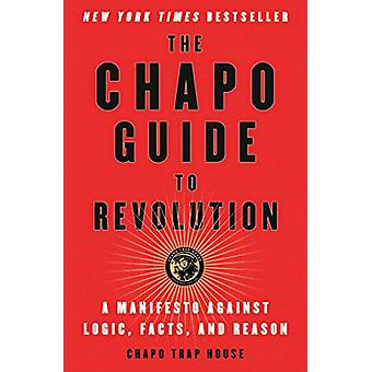 The Chapo Guide to Revolution - A Manifesto Against Logic - Facts - an