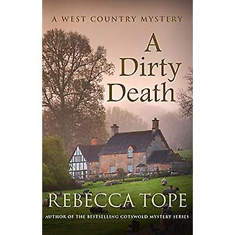 A Dirty Death - The gripping rural whodunnit by Rebecca Tope - 9780749