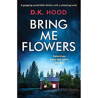 Bring Me Flowers: A Gripping Serial Killer Thriller with a Shocking Twist (Detectives Kane and Alton)