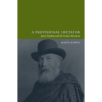 A Provisional Dictator - James Stephens and the Fenian Movement by A P