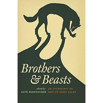 Brothers and Beasts - An Anthology of Men on Fairy Tales by Kate Bernh