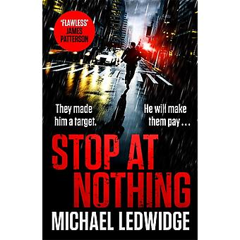 Stop At Nothing  the explosive new thriller James Patterson calls flawless by Michael Ledwidge & Read by Neil Hellegers