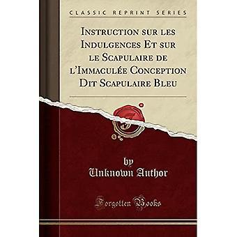 Opetus Sur Les Indulgences Et Sur Le Scapulaire de l'Immaculee Conception Dit Scapulaire Bleu (Klassinen uudelleenpainos)