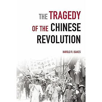 The Tragedy of the Chinese Revolution by Harold R. Isaacs - 978193185