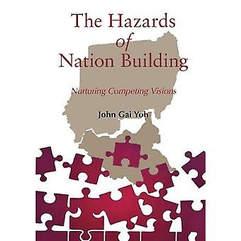 The Hazards of Nation Building - Nurturing Competing Visions by John G