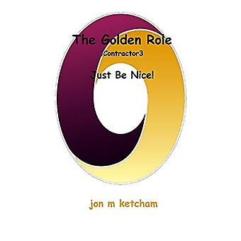 The Golden Role - Just Be Nice! by Jon M Ketcham - 9780990551133 Book